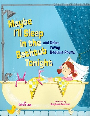 Maybe I'll Sleep in the Bathtub Tonight: And Other Funny Bedtime Poems - Levy, Debbie