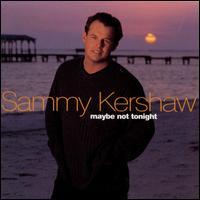 Maybe Not Tonight - Sammy Kershaw