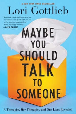 Maybe You Should Talk to Someone: A Therapist, Her Therapist, and Our Lives Revealed - Gottlieb, Lori