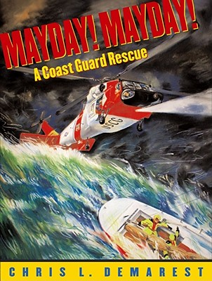 Mayday! Mayday!: A Coast Guard Rescue - Demarest, Chris L