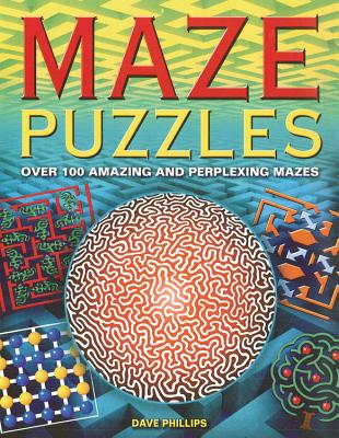 Maze Puzzles: Over 100 Amazing and Perplexing Mazes - Phillips, Dave