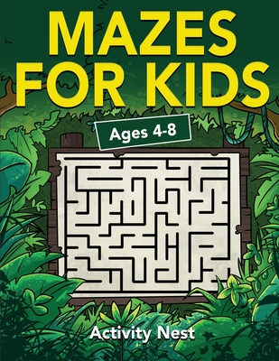 Mazes For Kids Ages 4-8: Maze Activity Book for Kids 4-6, 6-8 Workbook for Games, Puzzles, and Problem-Solving - Nest, Activity