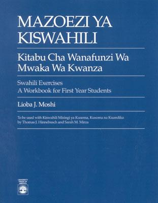 Mazoezi YA Kiswahili: Kitabu Cha Wanafunzi Wa Mwaka Wa Kwanza Swahili Exercises: A Workbook for First Year Students - Moshi, Lioba J
