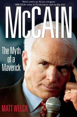 McCain: The Myth of a Maverick - Welch, Matt