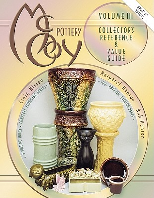 McCoy Pottery: Volume III Collector's Reference & Value Guide - Hanson, Bob, and Nissen, Craig, and Hanson, Margaret