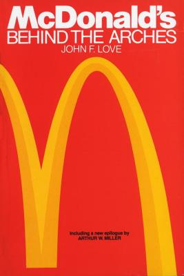 McDonald's: Behind the Arches - Love, John F