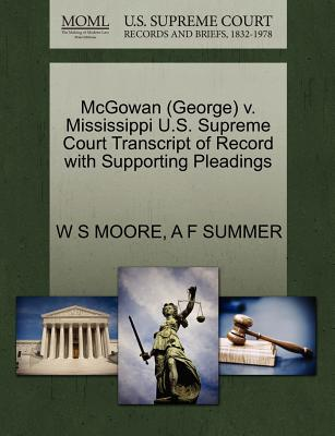 McGowan (George) V. Mississippi U.S. Supreme Court Transcript of Record with Supporting Pleadings - Moore, W S, and Summer, A F