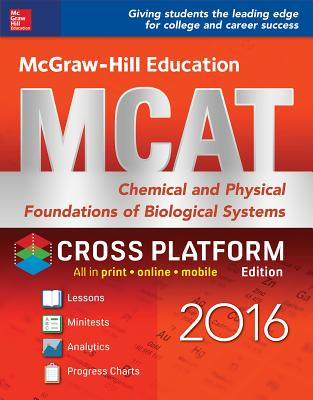 McGraw-Hill Education MCAT: Chemical and Physical Foundations of Biological Systems 2016, Cross-Platform Edition - Hademenos, George J, Ph.D.