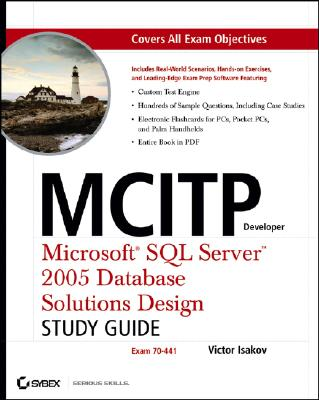 MCITP Developer: Microsoft SQL Server 2005 Database Solutions Design Study Guide (70-441) - Isakov, Victor