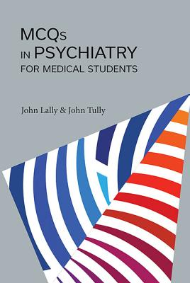 MCQs in Psychiatry for Medical Students - Tully, John, and Lally, John