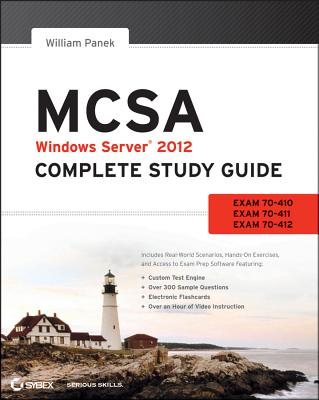 MCSA Windows Server 2012 Complete Study Guide: Exams 70-410, 70-411, 70-412, and 70-417 - Panek, William