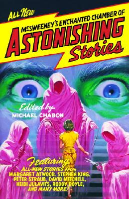 McSweeney's Enchanted Chamber of Astonishing Stories - Chabon, Michael (Editor)