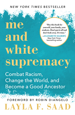 Me and White Supremacy: Combat Racism, Change the World, and Become a Good Ancestor - Saad, Layla, and Diangelo, Robin (Foreword by)