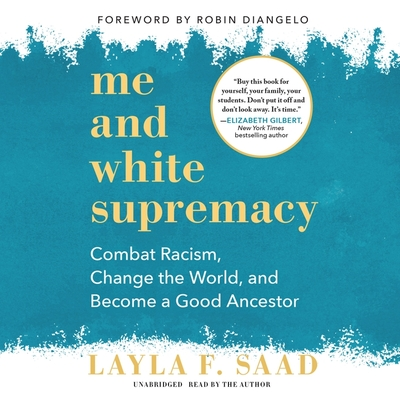 Me and White Supremacy Lib/E: Combat Racism, Change the World, and Become a Good Ancestor - Saad, Layla F (Read by)