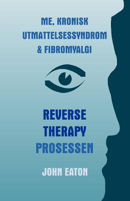 Me, Kronisk Utmattelsessyndrom & Fibromyalgi - Reverse Therapy Prosessen - Eaton, Dr John