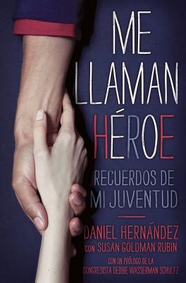 Me Llaman Heroe: Recuerdos de Mi Juventud - Hernandez, Daniel, Dr., and Rubin, Susan Goldman, and Verdecia, Carlos (Translated by)
