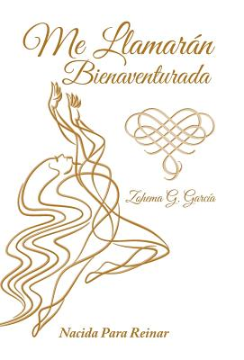 Me Llamaran Bienaventurada - Garcia, Zohema G