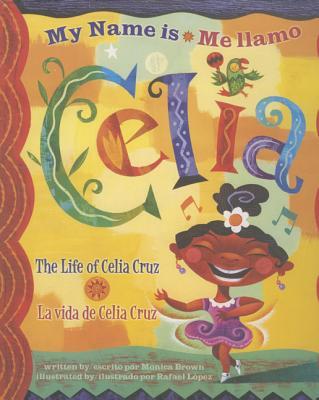 Me Llamo Celia/My Name Is Celia: La Vida de Celia Cruz/The Life Of Celia Cruz - Brown, Monica, and Lopez, Rafael (Illustrator)