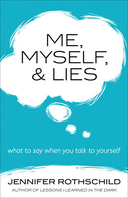 Me, Myself, and Lies: What to Say When You Talk to Yourself - Rothschild, Jennifer