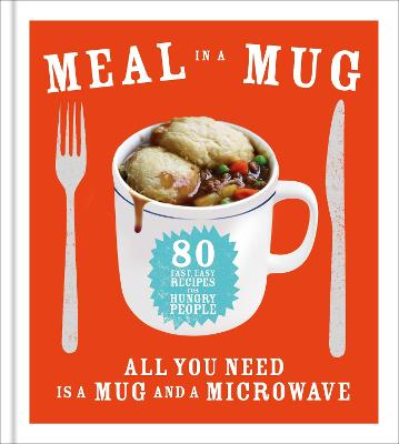 Meal in a Mug: 80 fast, easy recipes for hungry people - all you need is a mug and a microwave - Smart, Denise