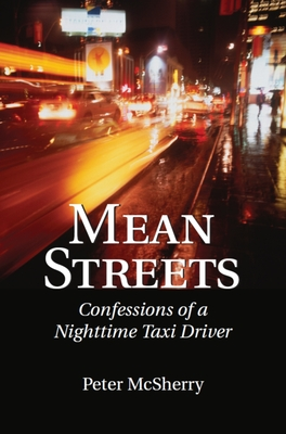 Mean Streets: Confessions of a Nighttime Taxi Driver - McSherry, Peter