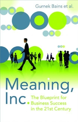 Meaning, Inc.: The Blueprint for Business Success in the 21st Century - Bains, Gurnek