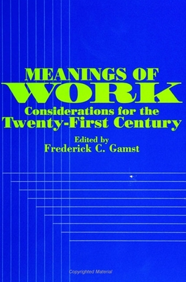 Meanings of Work: Considerations for the Twentyirst Century - Gamst, Frederick C (Editor)