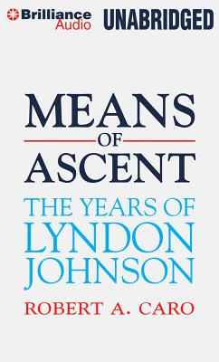 Means of Ascent: The Years of Lyndon Johnson - Caro, Robert A, and Gardner, Grover, Professor (Performed by)
