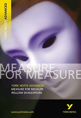 Measure for Measure: York Notes Advanced: Notes - Smith, Emma (Volume editor), and Shakespeare, William