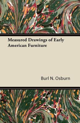 Measured Drawings of Early American Furniture - Osburn, Burl N
