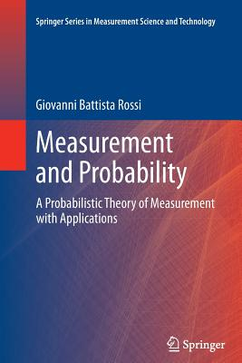 Measurement and Probability: A Probabilistic Theory of Measurement with Applications - Rossi, Giovanni Battista