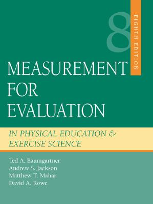 Measurement for Evaluation in Physical Education and Exercise Science - Baumgartner, Ted A, Professor, PhD, and Mahar, Matthew T, and Rowe, David A