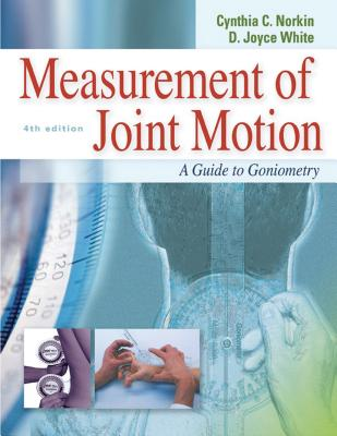 Measurement of Joint Motion: A Guide to Goniometry - Norkin, Cynthia C, PT, Edd, and White, D Joyce, PT, SC