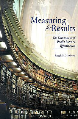 Measuring for Results: The Dimensions of Public Library Effectiveness - Matthews, Joseph R