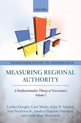 Measuring Regional Authority: A Postfunctionalist Theory of Governance, Volume I - Hooghe, Liesbet, and Marks, Gary, and Schakel, Arjan