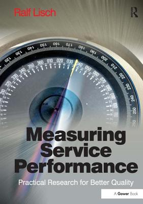 Measuring Service Performance: Practical Research for Better Quality - Lisch, Ralf