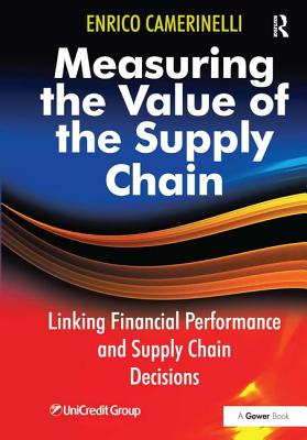 Measuring the Value of the Supply Chain: Linking Financial Performance and Supply Chain Decisions - Camerinelli, Enrico