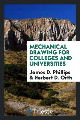 Mechanical Drawing for Colleges and Universities - Phillips, James D
