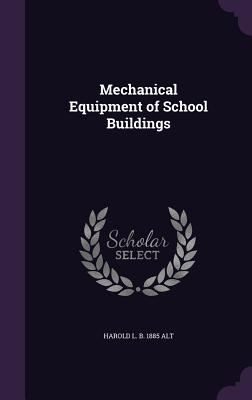 Mechanical Equipment of School Buildings - Alt, Harold L B 1885