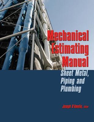 Mechanical Estimating Manual: Sheet Metal, Piping and Plumbing - D'Amelio, Joseph