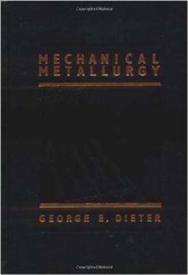 Mechanical Metallurgy - Dieter, George E