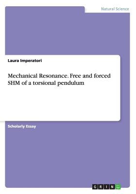 Mechanical Resonance. Free and forced SHM of a torsional pendulum - Imperatori, Laura
