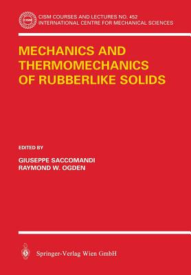Mechanics and Thermomechanics of Rubberlike Solids - Saccomandi, Guiseppe (Editor)