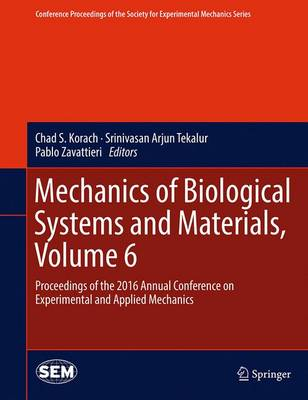 Mechanics of Biological Systems and Materials, Volume 6: Proceedings of the 2016 Annual Conference on Experimental and Applied Mechanics - Korach, Chad S (Editor), and Tekalur, Srinivasan Arjun (Editor), and Zavattieri, Pablo (Editor)