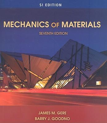Mechanics of Materials - Gere, James M, and Goodno, Barry J