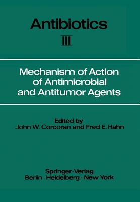 Mechanism of Action of Antimicrobial and Antitumor Agents - Snell, J F, and Corcoran, J W (Editor), and Arora, K L