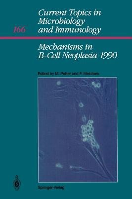 Mechanisms in B-Cell Neoplasia 1990: Workshop 1990 at the National Cancer Institute National Institutes of Health Bethesda, MD, USA, March 28-30,1990 - Potter, Michael (Editor)