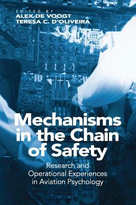 Mechanisms in the Chain of Safety: Research and Operational Experiences in Aviation Psychology - D'Oliveira, Teresa C., and Voogt, Alex de (Editor)