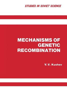 Mechanisms of Genetic Recombination - Kushev, V V