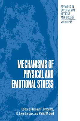 Mechanisms of Physical and Emotional Stress - Chrousos, George P., and Loriaux, D. Lynn, and Gold, Philip W.